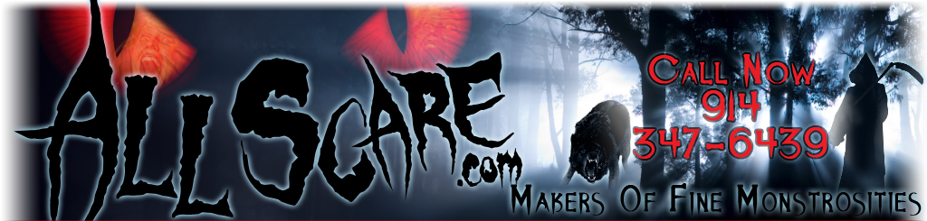 All Scare .com Makers of Fine Monstrocities Call Now 914-347-6439